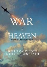 War in Heaven Stopping the Arms Race in Outer Space Before It's Too Late