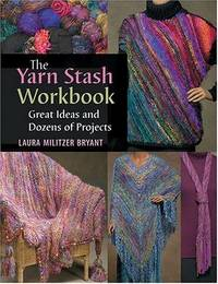Yarn Stash Workbook: Great Ideas and Dozens of Projects