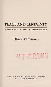 Peace and Certainty:  A Theological Essay on Deterrence by  Oliver O'Donovan - Paperback - First Edition  - 1989 - from Henry Stachyra, Bookseller (SKU: 028317)