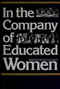 In the Company of Educated Women: A History of Women and Higher Education in America by Barbara Miller Solomon - Hardcover - 1985-03 - from Ergodebooks and Biblio.com