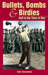 Bullets, Bombs & Birdies: Golf in the Time of War