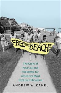 Free the Beaches: The Story of Ned Coll and the Battle for Americas Most Exclusive Shoreline