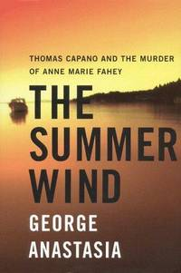 The Summer Wind; Thomas Capano and the Murder of Anne Marie Fahey