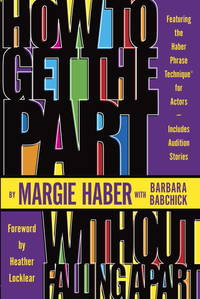 How to Get the Part...Without Falling Apart!: Featuring the Haber Phrase Technique for Actors by  Barbara  Margie; Babchick - Paperback - First Edition - 1999-10-01 - from Blind Pig Books and Biblio.com