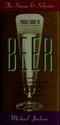 Simon & Schuster Pocket Guide to Beer:  The Connoisseur's Companion to  over One Thousand...