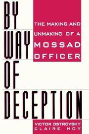 By Way Of Deception: The Making And Unmaking Of A Mossad Officer by Victor Ostrovsky, Claire Hoy