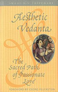 Aesthetic Vedanta: The Sacred Path of Passionate Love'