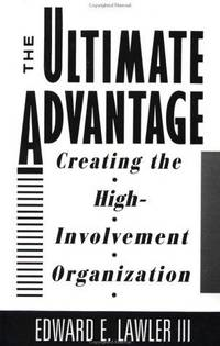 Ultimate Advantage, The: Creating the High-Involvement Organization