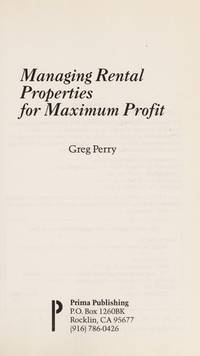 Managing Your Rental Properties for Maximum Profit : Save Time and Money with Greg Perry's Fool-Proof System