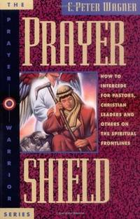 Prayer Shield: How To Intercede for Pastors, Christian Leaders and Others On the Spiritual...