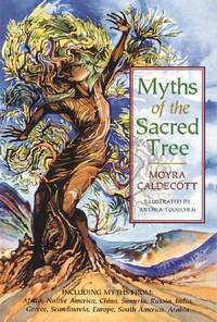 Myths of the Sacred Tree: Including Myths from Africa, Native America, China, Sumeria, Russia,...
