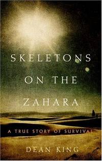 Skeletons On The Zahara: A True Story Of Survival King, Dean - Second Hand Books