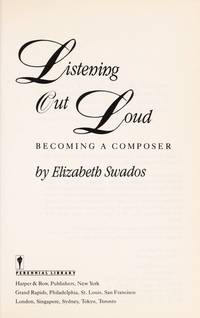 Listening Out Loud: Becoming a Composer (Harper & Row Series on the Professions)