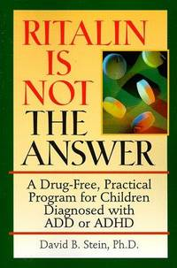 Ritalin Is Not The Answer  A Drug-Free, Practical Program for Children  Diagnosed with ADD or ADHD