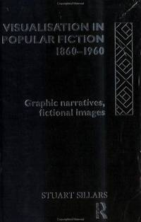 Visualisation in Popular Fiction 1860-1960  Graphic Narratives, Fictional  Images