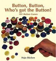 BUTTON, BUTTON, WHO'S GOT THE BUTTON? 101 Button Games