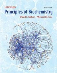 Lehninger Principles of Biochemistry by David L. Nelson, Michael M. Cox