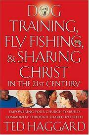 Dog Training, Fly Fishing, And Sharing Christ In The 21st Century   Empowering Your Church To Build Community Through Shared Interests