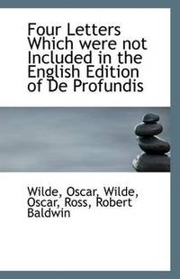 image of Four Letters Which were not Included in the English Edition of De Profundis