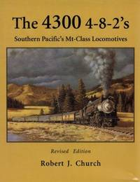 The 4300 4-8-2's: Southern Pacific's Mt-Class Locomotives by Robert J. Church - 1996-01-01