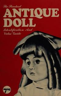 THE STANDARD ANTIQUE DOLL Indentification and Value Guide