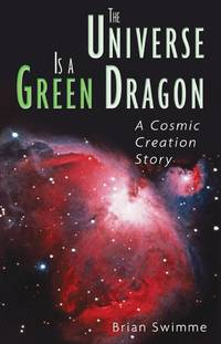 The Universe Is a Green Dragon - A Cosmic Creation Story