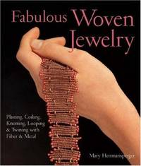 Fabulous Woven Jewelry : Plaiting, Coiling, Knotting, Looping & Twining with Fiber & Metal