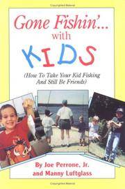 Gone Fishin' With Kids: How to Take Your Kid Fishing and Still Be Friends