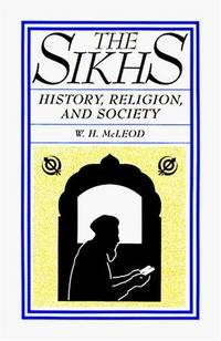 The Sikhs: History, Religion and Society