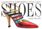 Shoes : A Celebration of Pumps, Sandals, Slippers and More