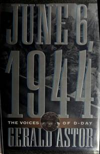 JUNE 6, 1944 - THE VOICES OF D-DAY by  Gerald Astor - Hardcover - from ARTICLES OF WAR Ltd and Biblio.co.uk