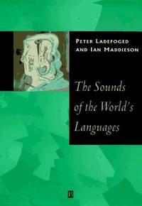 The Sounds of the World's Languages (Phonological Theory)