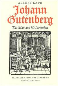 Johann Gutenberg: The Man and His Invention