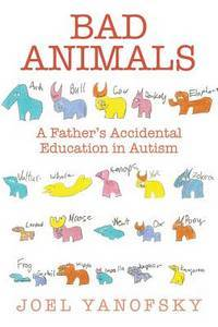 Bad Animals: A Father's Accidental Education in Autism by  Joel Yanofsky - Hardcover - from Bonita (SKU: 161145414X.G)