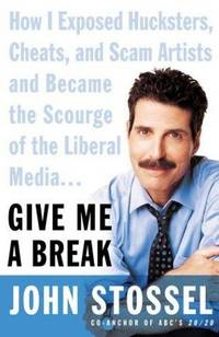 Give Me a Break How I Exposed Hucksters, Cheats, and Scam Artists and Became the Scourge of the...