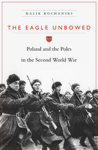 The Eagle Unbowed: Poland and the Poles in the Second World War.