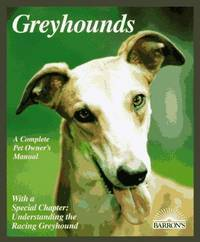 Greyhounds: A Complete Pet Owner's Manual