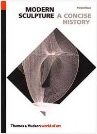 Modern Sculpture: A Concise History (World of Art) by Herbert Read - Paperback - 1985-02-17 - from Ergodebooks and Biblio.com