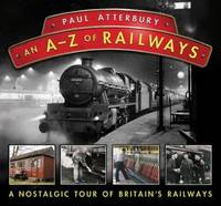 An A - Z Railways: A Nostalgic Celebration of British Railway Heritage