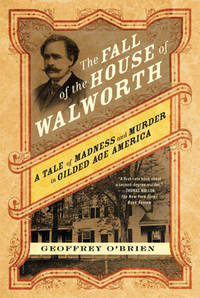 The Fall of the House of Walworth, a Tale of Madness and Murder in Gilded Age America