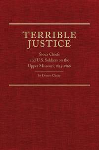 Terrible Justice; Sioux Chiefs and U.S. Soldiers on the Upper Missouri, 1854-1868
