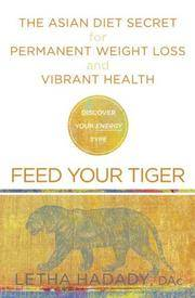 Feed Your Tiger: The Asian Diet Secret for Permanent Weight Loss and Vibrant Health Hadady, Letha