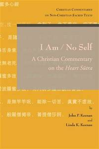 I Am / No Self: A Christian Commentary on the Heart Sutra (Christian Commentaries on Non-Christian Sacred Texts) by John P Keenan & Linda K Keenan - Paperback - 2011-10-17 - from Redux Books and Biblio.com