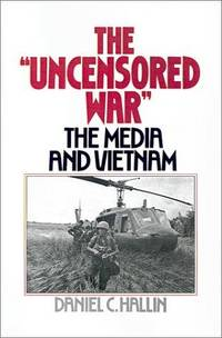 The Uncensored War  The Media and the Vietnam