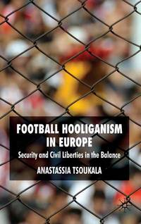Football Hooliganism in Europe: Security and Civil Liberties in the Balance