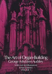 The Art of Organ Building: A Comprehensive Historical, Theoretical, and  Practical Teatise on the Tonal Appointment and Mechanical Construction of  Concert-Room, Church, and Chamber Organs,  Volume  1