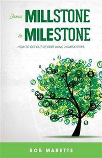 From Millstone to Milestone/ How to Get Out of Debt Using 3 Simple Steps