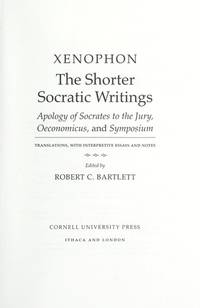 The Shorter Socratic Writings: Apology of Socrates to the Jury, Oeconomicus, and Symposium...