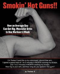 Smokin' Hot Guns! ! : How an Average Guy Can Get Big, Muscular Arms in One  Workout a Week