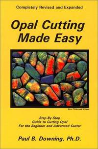 Opal Cutting Made Easy  Completely Revised and Expanded